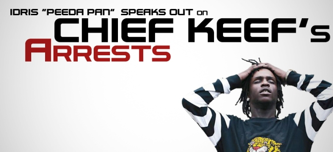 "[Interview] Idris ""Peeda Pan"" Speaks Out on Chief Keef's Arrest"