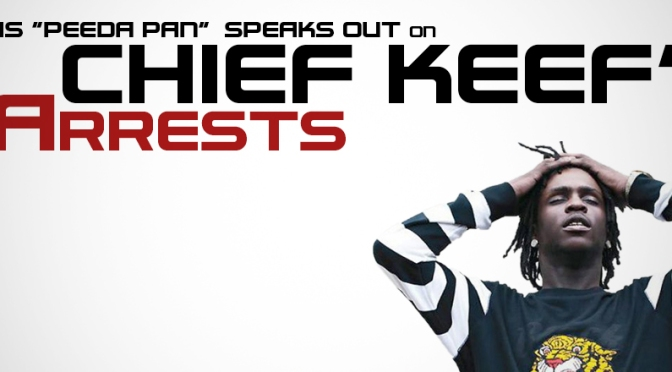 "[Interview] Idris ""Peeda Pan"" Speaks Out on Chief Keef's Arrest"